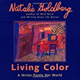 Living Color: A Writer Paints Her World by Natalie Goldberg (1997-09-02)