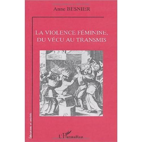 La violence féminine, du vécu au transmis (Educations et sociétés)