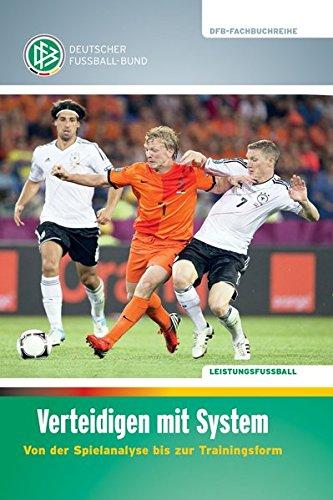 Verteidigen mit System: Von der Spielanalyse bis zur Trainingsform (DFB-Fachbuchreihe) -