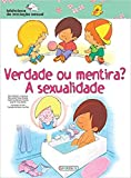 Verdade ou Mentira? A Sexualidade - Coleção Biblioteca de Iniciação Sexual (Em Portuguese do Brasil)