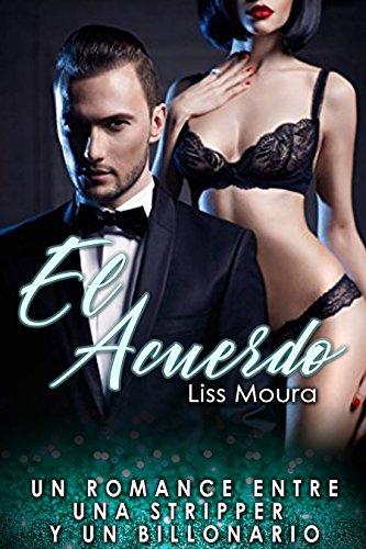 El acuerdo: Un romance entre una stripper y un billonario (Novela romantica en Español