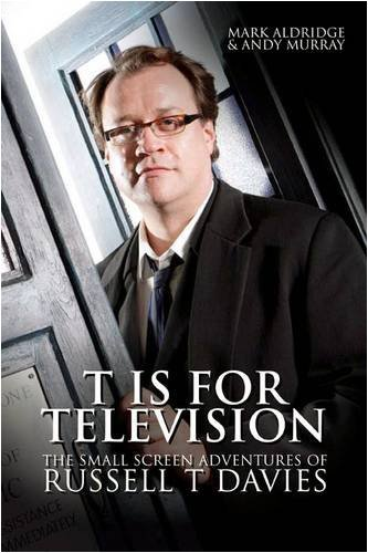T is for Television: The Small Screen Adventures of Russell T Davies by Mark Aldridge (2008-11-30) par Mark Aldridge;Andy Murray