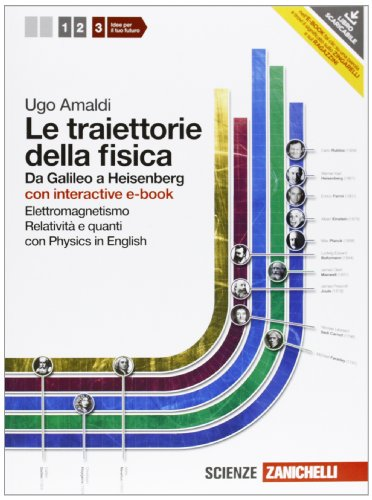 Le traiettorie della fisica. Da Galileo a Heisenberg. Con physics onl ine. Con interactive e-book. Per le Scuole superiori. Con espansione online: 3