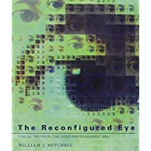 The Reconfigured Eye: Visual Truth in the Post-Photographic Era by William J. Mitchell (1992-07-25)