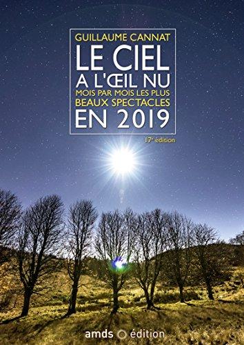 Le ciel à l'oeil nu en 2019: Mois par mois les plus beaux spectacles par Guillaume Cannat