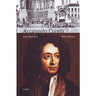 Arcangelo Corelli und seine Zeit (Große Komponisten und ihre Zeit)