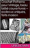 Crochet Patterns pour Vintage, beau bébé couvertures – cadeaux uniques, faits maison (French Edition)