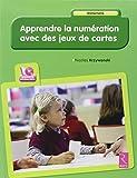 Apprendre la numération avec des jeux de cartes (avec 1CD rom)
