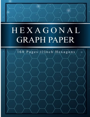 Hexagonal Graph Paper : 160 Pages 1/2 Inch Hexagons: Hexagonal graph paper Notebook For 3D Graph, Gaming, Artwork, Structuring Sketches ETC. (Graph-material)