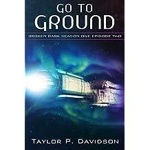 Go to Ground: Season One, Episode Two (Broken Dark Book 2)