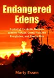 Endangered Edens: Exploring the Arctic National Wildlife Refuge, Costa Rica, the Everglades, and Puerto Rico