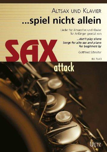 ... Spiel nicht allein. Lieder für Altsaxophon und Klavier für Anfänger / ... Don't Play Alone. Songs For Alto Saxophone and Piano for Beginners (Sax attack)