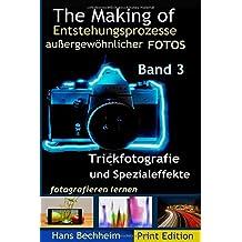 The Making Of, Entstehungsprozesse außergewöhnlicher Fotos, Band 3: Trickfotografie und Spezialeffekte fotografieren lernen