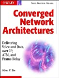 Converged Network: Delivering Voice Over IP, ATM, and Frame Relay