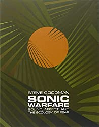 Sonic Warfare: Sound, Affect, and the Ecology of Fear (Technologies of Lived Abstraction Series) by Steve Goodman (2012-09-04)