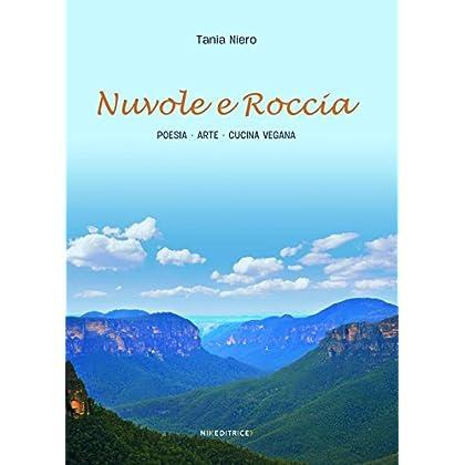 Nuvole E Roccia. Poesia Arte Ricette Vegane Curiosità