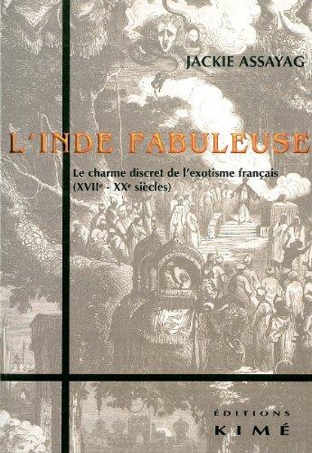 L'INDE FABULEUSE. : Le charme discret de l'exotisme français (XVIIe - XXe siècles)