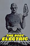 The Body Electric: How Strange Machines Built The Modern American