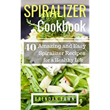 Spiralizer Cookbook: 40 Amazing and Easy Spiralizer Recipes for a Healthy Life (English Edition)