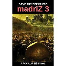 madriZ 3. Apocalipsis Final.  (Spanish Edition)