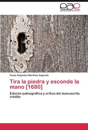 Tira la piedra y esconde la mano [1680]: Edición paleográfica y crítica del manuscrito inédito por Paula Alejandra Martínez Sagredo