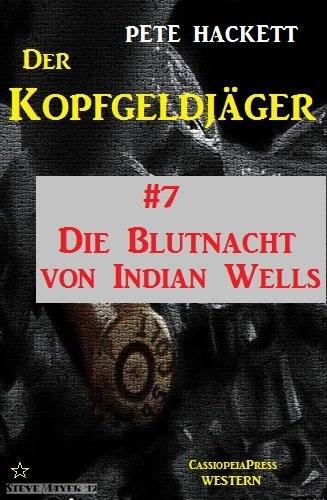 Die Blutnacht von Indian Wells - Folge 7 (Der Kopfgeldjäger - Western-Serie von Pete Hackett)