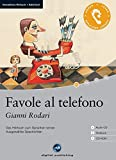 Favole al telefono - Interaktives Hörbuch Italienisch: Das Hörbuch zum Sprachen lernen mit ausgewählten Geschichten