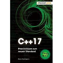 C++17: Praxiswissen zum neuen Standard. Von C++11 bis 17