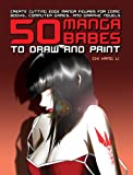 50 Manga Babes to Draw and Paint: Create Cutting Edge Manga Figures for Comic Books, Computer Games, and Graphic Novels (Barron's Educational)