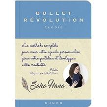 Bullet révolution - La méthode complète pour créer votre agenda personnalisé, gérer votre quotidien: La méthode complète pour créer votre journal personnalisé, gérer votre quotidien