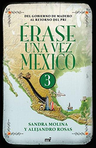 Descargar Libro Érase una vez México 3: Del gobierno de Madero al retorno del PRI. de Alejandro Rosas