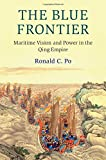 The Blue Frontier: Maritime Vision and Power in the Qing Empire