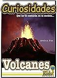 Libro para niños ~ Volcanes (Curiosidades que no te contarán en la escuela... nº 2)