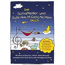 Das Schlaflieder- und Gute-Nacht-Geschichtenbuch: 160 Seiten mit bekannten Schlafliedern & traumhaften Geschichten zum Vorlesen