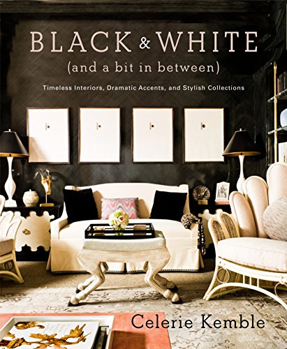 Black & White (and a Bit in Between): Timeless Interiors, Dramatic Accents, and Stylish Collections por Celerie Kemble