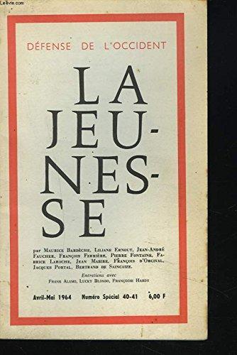 DEFENSE DE L'OCCIDENTN40-41, AVRIL MAI 1964. LA JEUNESSE. par M. BARDECHE/ LILIANE ERNOUT/ JEAN-ANDRE FAUCHER/ FRANCOIS FERRIERE/ PIERRE FONTAINE/ FABRICE LAROCHE/ JEAN MABIRE/ FRANCOIS D'ORCIVAL/ JACQUES PORTAL/ B. DE SAINCAIZE.