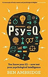 Psy-Q: You know your IQ - now test your psychological intelligence by Ben Ambridge (31-Jul-2014) Paperback