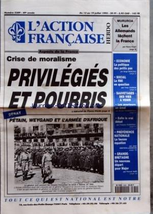 ACTION FRANCAISE (L') [No 2389] du 13/07/1995 - CRISE DE MORALISME - PRIVILEGIES ET POURRIS - PETAIN WEYGAND ET L'ARMEE D'AFRIQUE - MURUROA - LES ALLEMANDS LACHENT LA FRANCE PAR PIERRE PUJO - ECONOMIE - LA POLITIQUE DES PETITS PAS PAR SERGE MARCEAU - SOCIAL - LE RMI EN QUESTION PAR YVES CHIRON - SAUVETAGES DES VIES A VENIR - LES AVORTEURS EN EMOI PAR MICHEL FROMENTOUX - ENFIN LE VRAI DEBAT PAR FRANCOIS ROBERDAY - PREFERENCE NATIONALE - LA FAUSSE EQUATION PAR JEAN EBSTEIN LANGEVIN - GRANDE BRETA