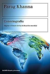 Conectografía: Mapear el futuro de la civilización mundial par Parag Khanna