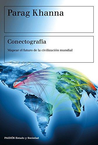 Conectografía: Mapear el futuro de la civilización mundial por Parag Khanna