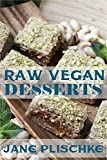 Raw Vegan Desserts: Over 40+ Quick & Easy Cooking, Gluten-Free Cooking, Wheat Free Cooking, Whole Foods Diet, Dessert &