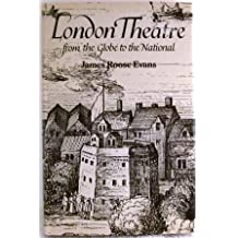 London Theatre: From the Globe to the National by James Roose-Evans (1977-09-22)