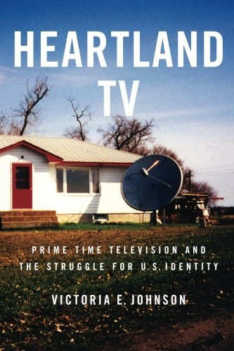 Heartland TV: Prime Time Television and the Struggle for U.S. Identity by Victoria E. Johnson (2008-01-01) par Victoria E. Johnson