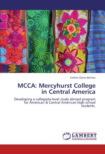 MCCA: Mercyhurst College in Central America: Developing a collegiate-level study abroad program for American & Central American high school students.