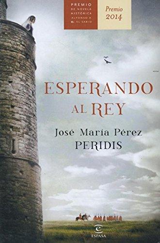 Portada del libro Esperando al rey: Premio Alfonso X novela histórica 2014 (ESPASA NARRATIVA)
