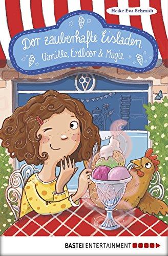 Der zauberhafte Eisladen: Vanille, Erdbeer und Magie. Band 1 (Der zauberhafte Eisladen-Reihe)