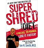[(Super Shred the Big Results Diet: 4 Weeks 20 Pounds Lose it Faster!)] [Author: Ian K. Smith] published on (January, 2015)