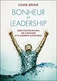 Bonheur et leadership - Guide d'autocoaching sur le bonheur et le leadership authentique