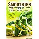 Smoothies for Weight Loss - The Ultimate Smoothie Recipe Book: Cleanse Your Body with these Healthy Green Smoothie Diet Recipes (English Edition)