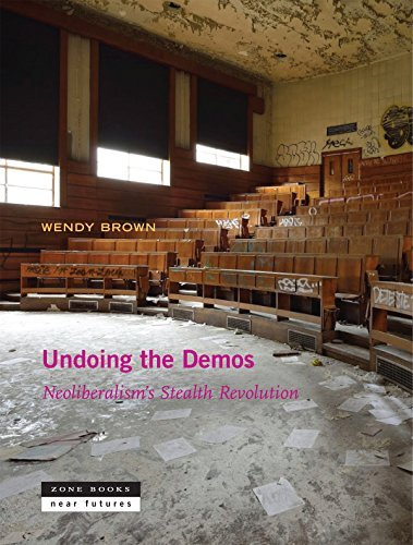 Undoing the Demos: Neoliberalism's Stealth Revolution (Zone / Near Futures)